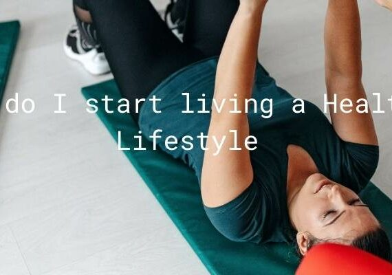 How do I start living a healthy lifestyle?